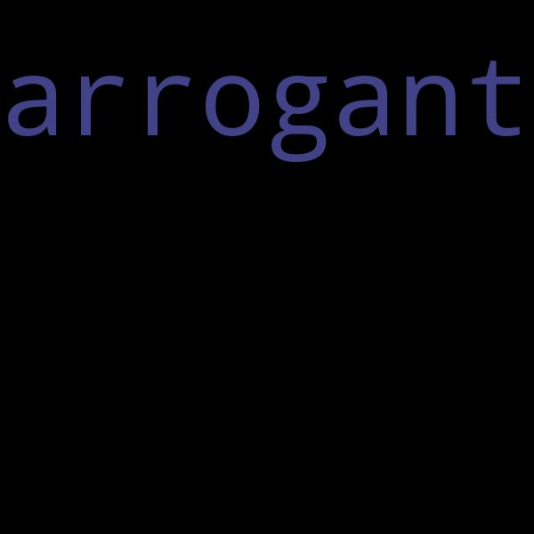 Sätze arrogante Braucht die