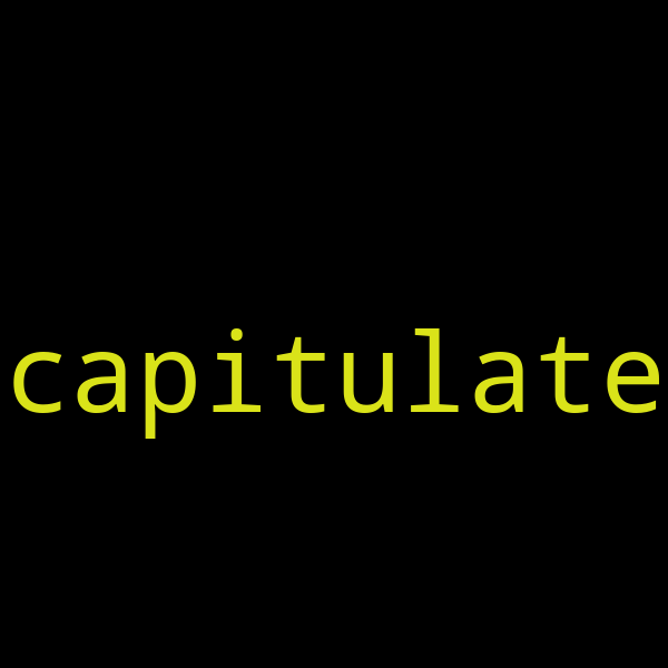 5 example sentences with « capitulate »